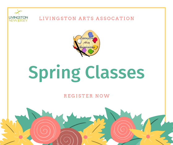 Livingston Arts Association Spring Classes - Register Now - with green, yellow, pink flowers at bott
