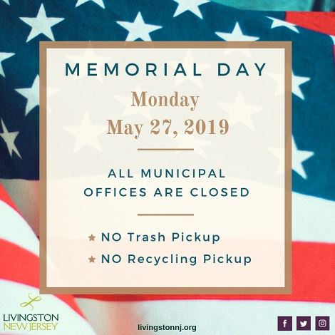 Memorial Day, Monday, May 27, 2019 - All Municipal Offices are closed; no trash pickup; no recycling