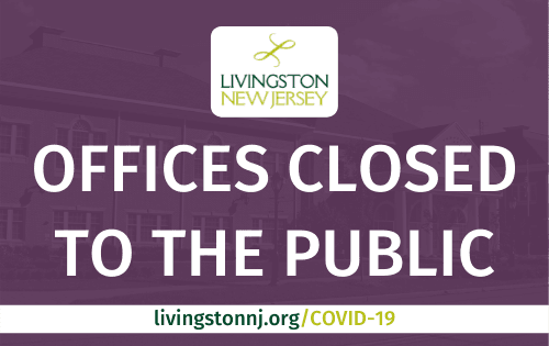 Livingston Township Offices Closed to the Public - livingstonnj.org/COVID-19